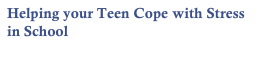Helping your Teen Cope with Stress in School