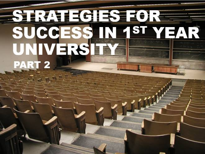 Strategies to Help you Succeed in 1st Year University part 2